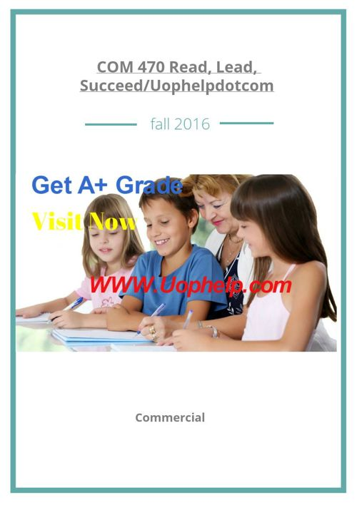 COM 470 Read, Lead, Succeed/Uophelpdotcom