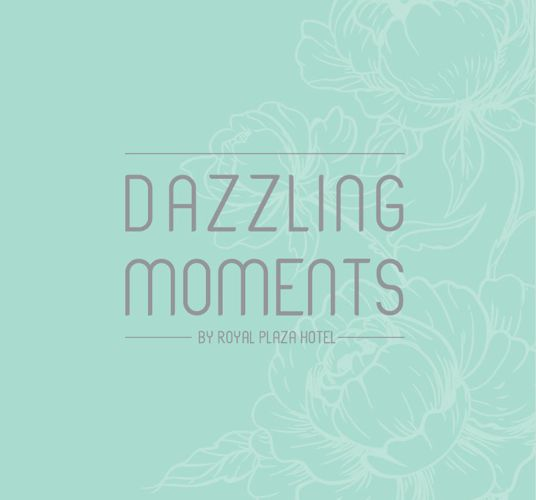 DAZZLING MOMENTS BY ROYAL PLAZA HOTEL