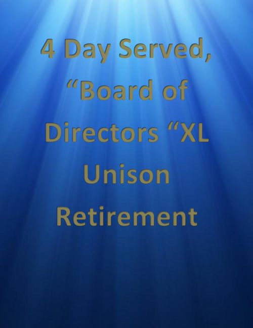"""4 Day Served, """"Board of Directors """"XL Unison Retirement"""