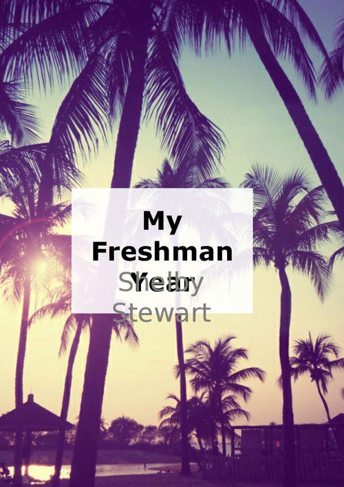 My Freshman Year! by Shelby Stewart