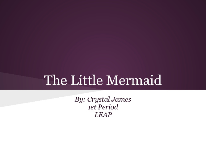 The Little mermaid By: Crystal