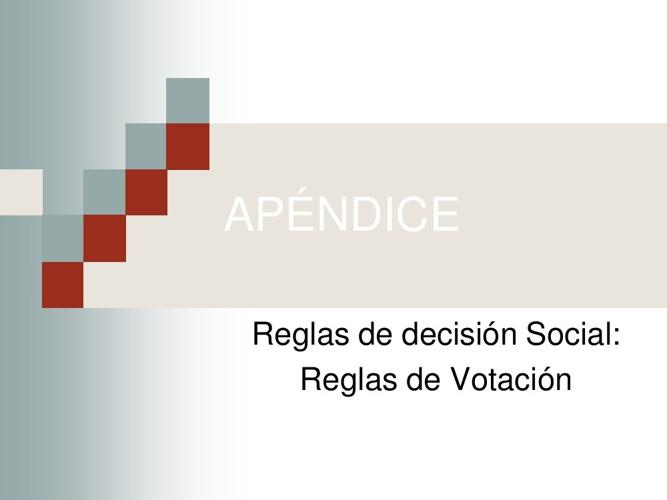 APÉNDICE. Reglas de Decisión social: Reglas de Votación
