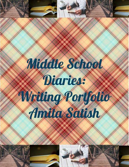 Middle School Diaries: Amita Satish Writing Portfolio
