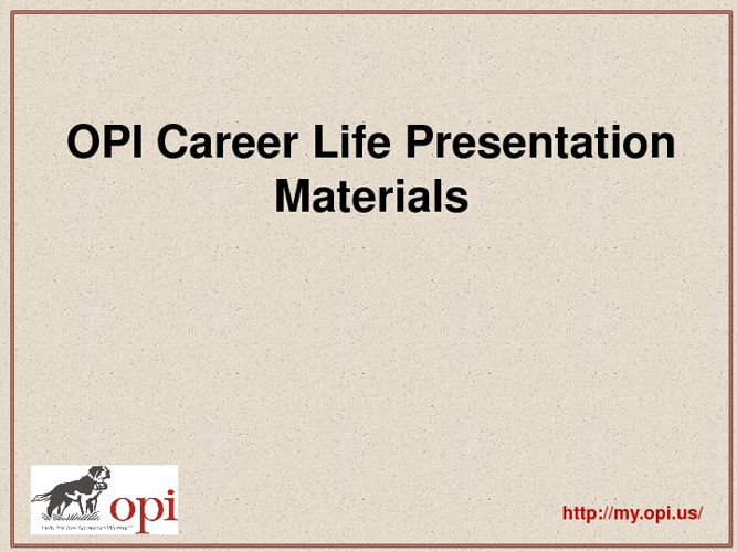 OPI Career Life Presentation Materials
