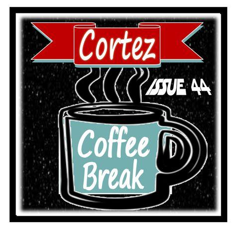 """Cortez Coffee Break """"BRRRR!"""" Issue#44!"""