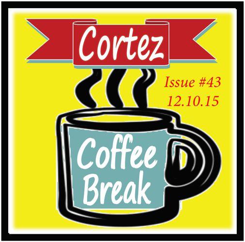 "Cortez Coffee Break ***HO HO HO!"" Issue#43!"