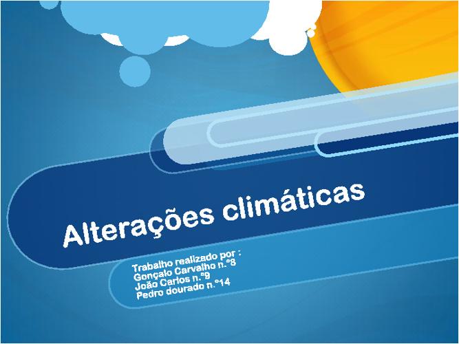 Alterações Climáticas: Causas & Consequências