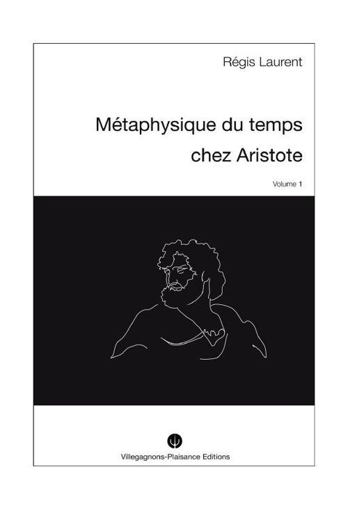 Régis LAURENT, METAPHYSIQUE DU TEMPS CHEZ ARISTOTE. Recherches h