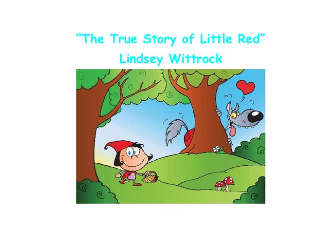 """The True Story of Little Red"""