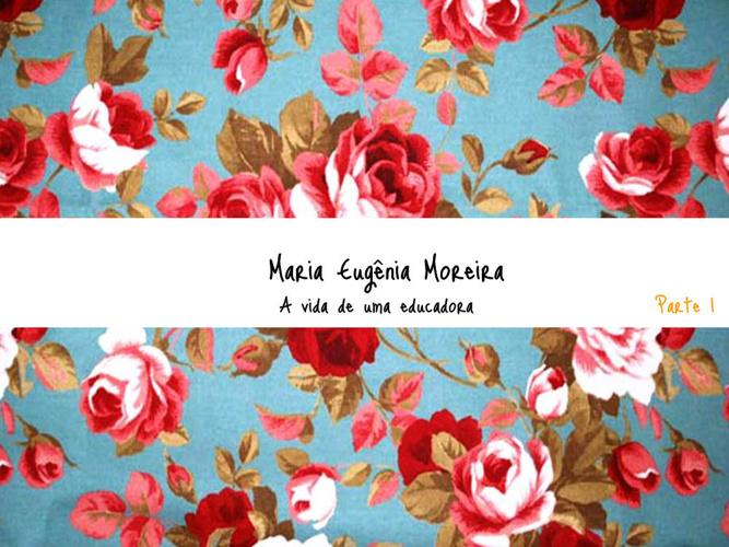 Biografia de Maria Eugênia Moreira