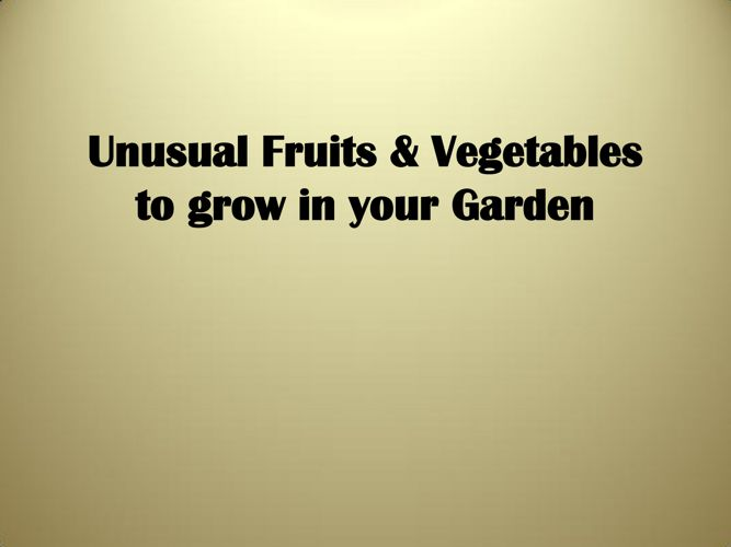 Unusual Fruits & Vegetables to grow in
