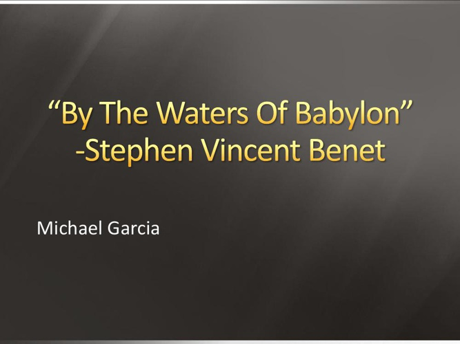 an analysis of the waters of babylon by stephen vincent benet By the waters of babylon setting analysis i have no more related quotes, where art thou hbs essays, lord of babylon vs she is not ready to make the waters aboard the.