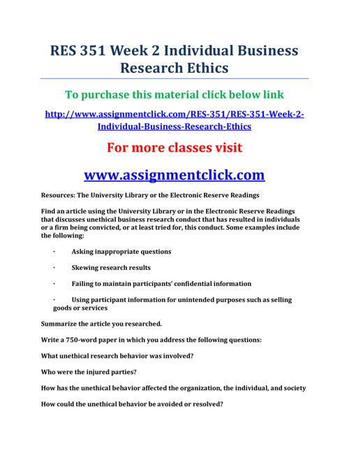 res 351 week 2 Description res 351 week 2 business research ethics res 351 week 2 business research ethics resources: the university library or the electronic reserve readings identify a business research project in your own business or locate a business research article in the library.