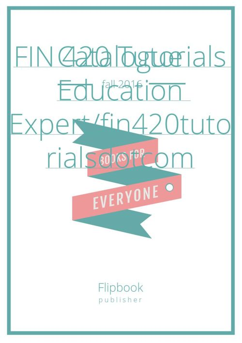FIN 420 Tutorials  Education Expert/fin420tutorialsdotcom