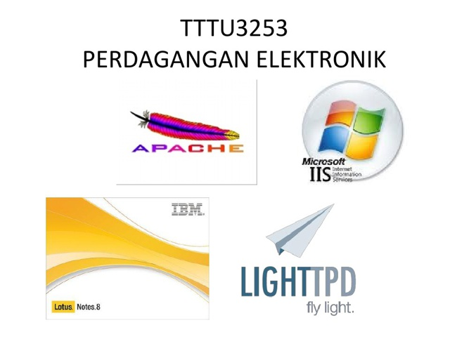 Web Server- Apache, Microsoft IIS, IBM Lotus, Lighttpd