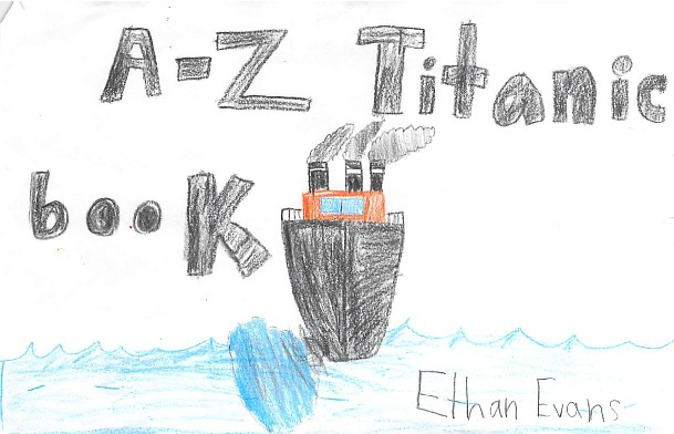 A to Z Titanic Book by Ethan E.