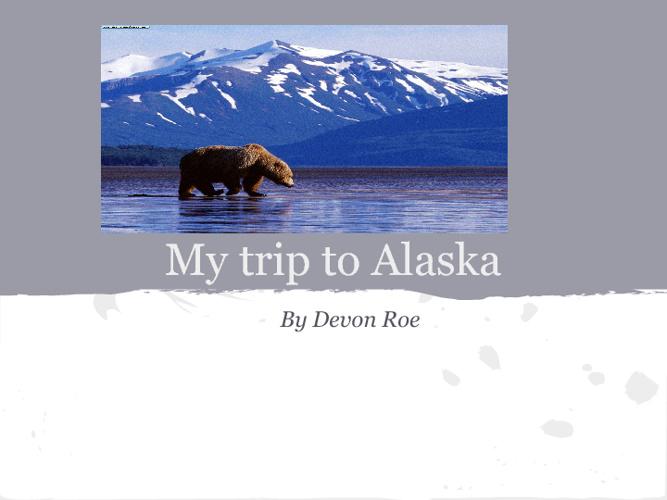 My trip to Alaska