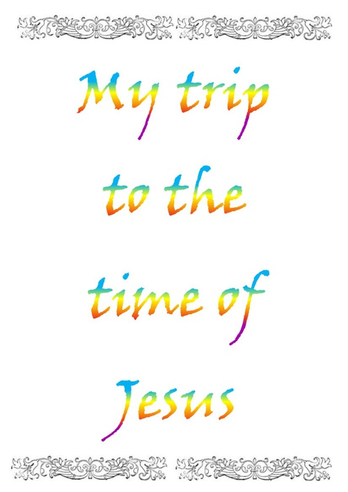 My trip to the time of Jesus