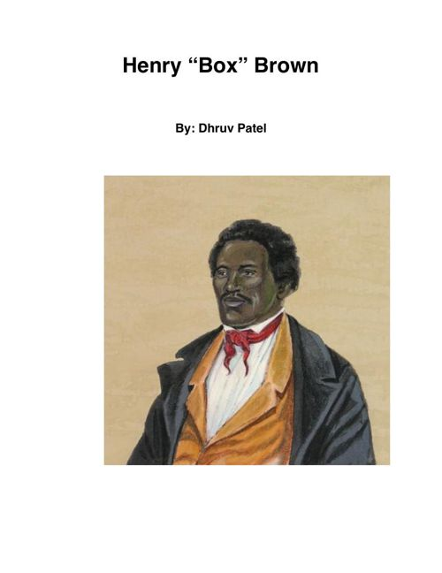 Henry Box Brown By: Dhruv Patel