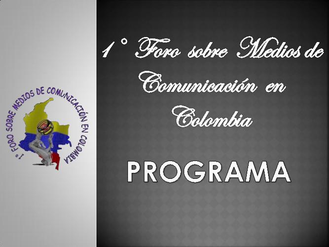 PROGRAMA 1 FORO SOBRE MEDIOS DE COMUNICACION EN COLOMBIA