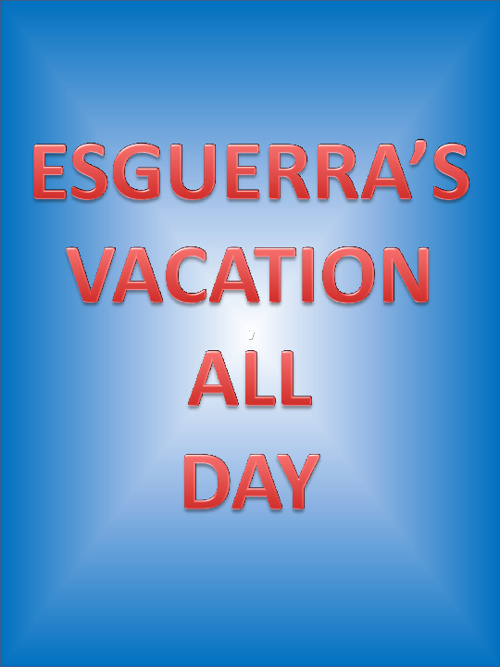 ESGUERRA'S VACATION ALL DAY