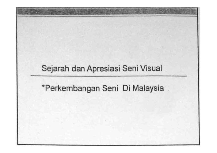Sejarah dan Apresiasi Seni Visual :Perkembangan Seni di Malaysia