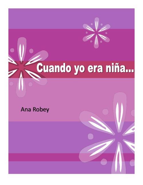 """""""Cuando yo era niña..."""" - Ana Robey"""