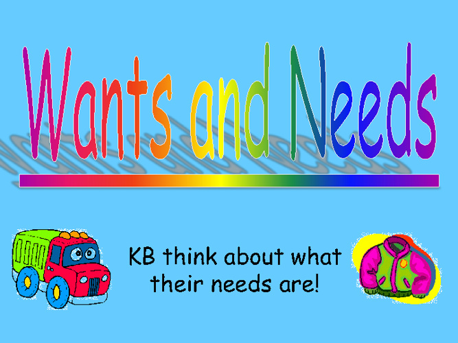 Our Needs and Wants