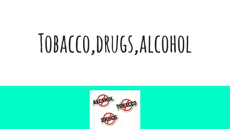 Tobacco,drugs,alcohol (2)