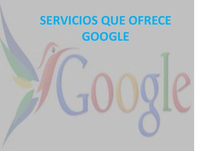 SERVICIOS QUE OFRECE GOOGLE - ALEX JAVIER BLAS