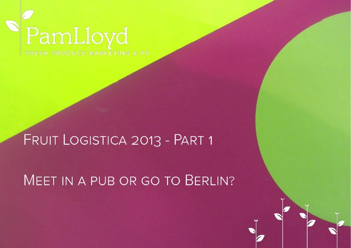 Meet in a pub or in Berlin? Fruit Logistica 2013 - Part 1