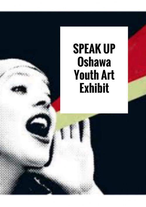 Speak up Oshawa Youth Art Exhibit
