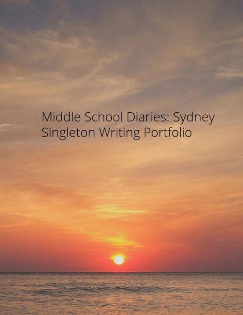 Middle School Diaries: Sydney Singleton Writing Portfoilio