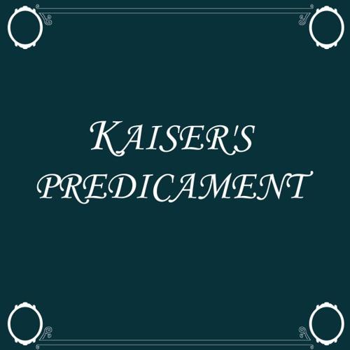 Kaiser's Predicament