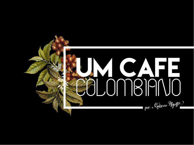 UM CAFÉ COLOMBIANO