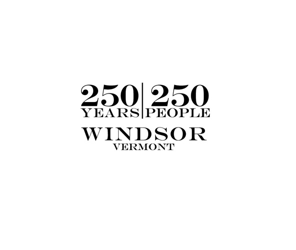 250 Years/250 People: Windsor, Vermont