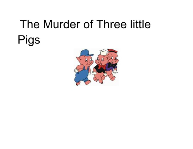 The Murder of The Three Little Pigs