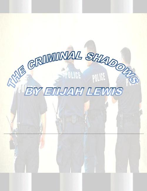 The Criminal Shadows By: Elijah Lewis