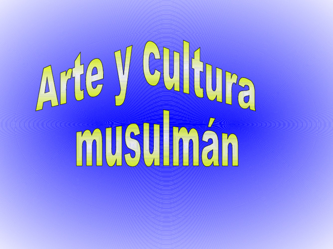 ARTE Y CULTURA MUSULMANES