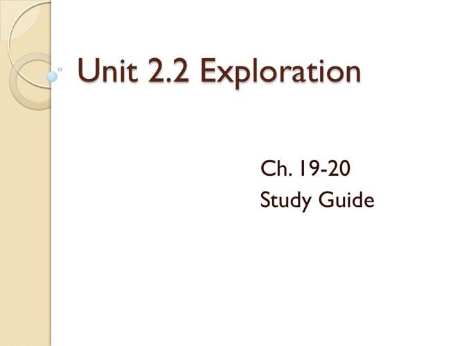 Unit 2.2 Study Guide - Exploration (Ch. 19-20)