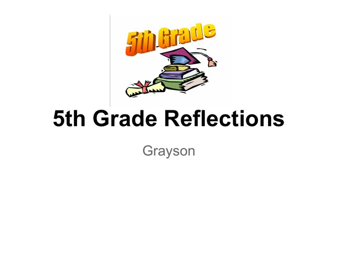 grayson 5Th grade reflektions