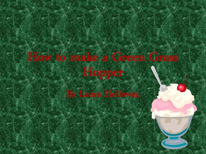 How to make a Green Grass Hopper.