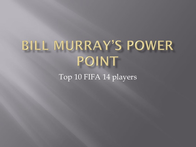 Bill Murray's Top 10 FIFA players