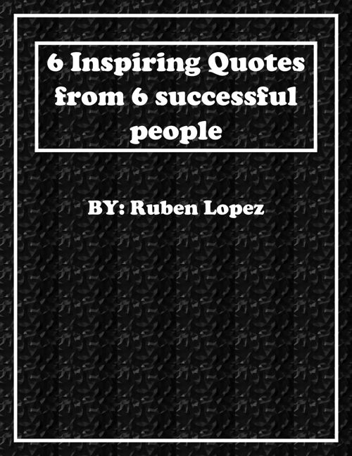 6 Inspiring Quotes from 6 successful people