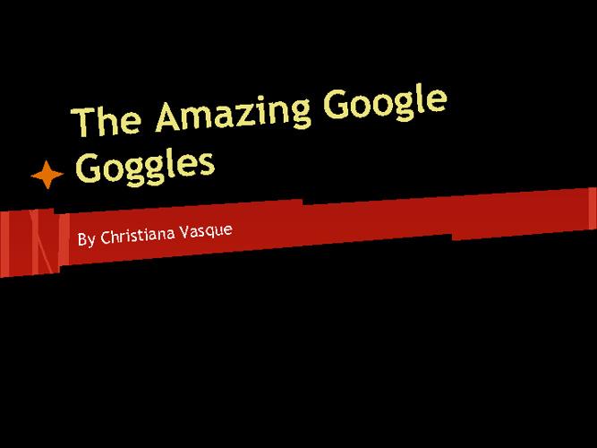 The Amazing Google Goggles