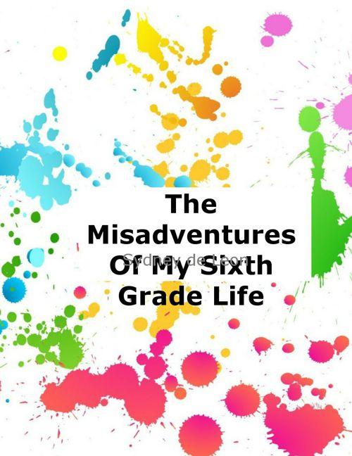 The Misadventures of My Sixth Grade Life