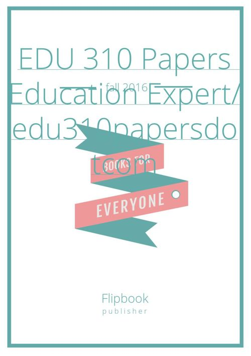 EDU 310 Papers  Education Expert/ edu310papersdotcom