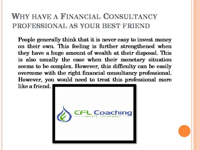 Why have a Financial Consultancy professional as your best frien