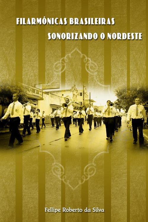 Copy of FILARMÔNICAS BRASILEIRAS-SONORIZANDO O NORDESTE -Fellipe