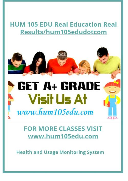 HUM 105 EDU Real Education Real Results/hum105edudotcom